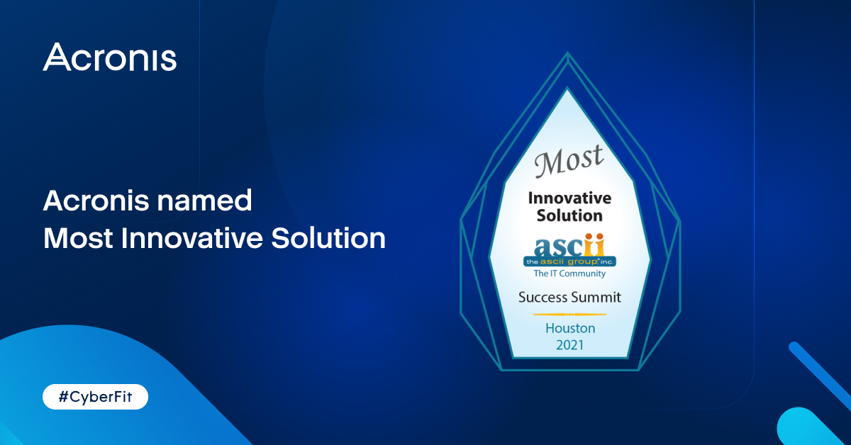 Acronis named 2021 Most Innovative Solution at ASCII Success Summit