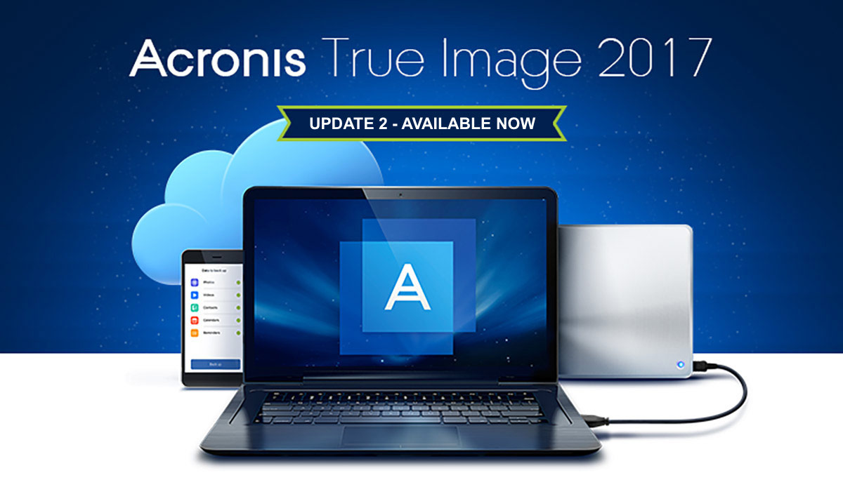 Acronis True Image 2017 Update 2 is Available Now!