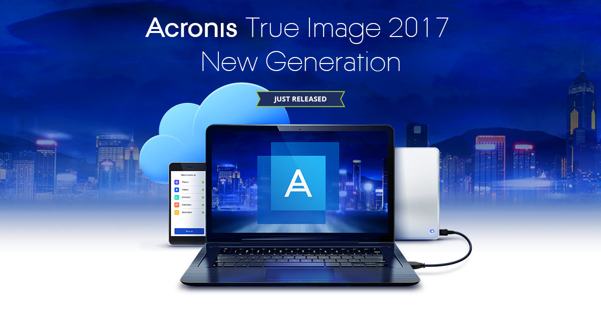 Acronis True Image 2017 New Generation: Your Ultimate Backup Destination and Protection Against Ransomware