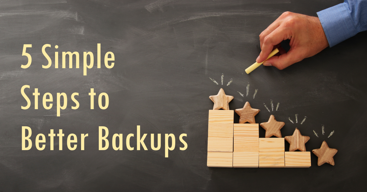 Five Simple Steps for Better Backups