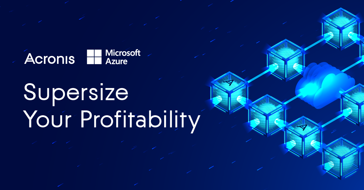 Acronis-Microsoft Cloud Partnership Helps Supersize Service Provider Profitability