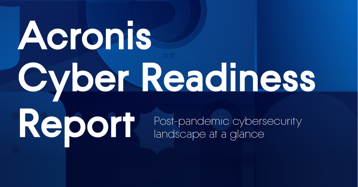 Acronis Cyber Readiness Report: Pandemic reveals cybersecurity gaps, need for new solutions