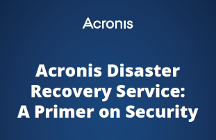 Acronis Disaster Recovery Service: A Primer on Security
