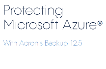 Protecting Microsoft Azure with Acronis Backup 12.5