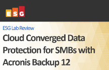 Cloud Converged Data Protection for SMBs with Acronis Backup 12 - ESG Lab Review
