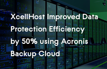 XcellHost Improved Data Protection Efficiency by 50 percent using Acronis Backup Cloud