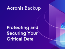 Most Secure Backup - Protecting & Securing Your Critical Data with Acronis Backup