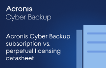 Acronis Cyber Backup Subscription vs. Perpetual Licensing Datasheet