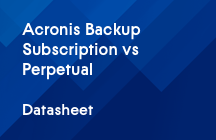 ​Acronis Cyber Backup Subscription vs. Perpetual Licensing Datasheet