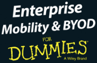 Enterprise Mobility and BYOD For Dummies