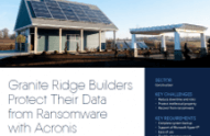Granite Ridge Builders Protect Their Data from Ransomware with Acronis