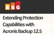 ESG Lab Review: Extending Protection Capabilities with Acronis Backup 12.5