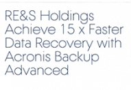 RE&S Holdings Achieve 15 x Faster Data Recovery with Acronis Backup Advanced