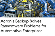Acronis Backup Effectively Solves Ransomware Problems for Globally Acting Automotive Enterprises