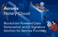Acronis Notary Cloud: blockchain-powered data notarization and e-signature solution for service providers
