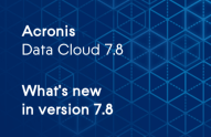 Acronis Data Cloud - Nouveautés de la version 7.8