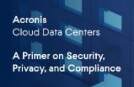 Acronis Cloud Data Centers ‒ a Primer on Security, Privacy, and Compliance