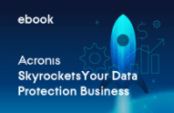 5 Exclusive Ways Acronis Skyrockets Your Data Protection Business