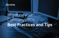 Acronis Use Case - Migrating Your Company's PCs