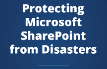 Protecting Microsoft SharePoint from Disasters
