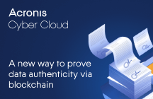 Acronis Cyber Notary: a new way to prove data authenticity via Blockchain