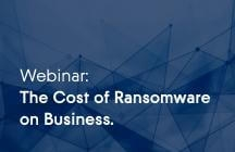 Webinar: The Cost of Ransomware on Business