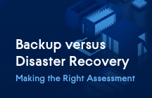 The Disaster Recovery Difference. Backup vs Disaster Recovery: Making the Right Assessment