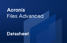 Acronis Files Advanced - Secure access, sync, and share solution