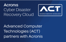 Advanced Computer Technologies (ACT) partners with Acronis to offer turnkey disaster recovery to customers