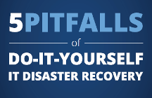 Five Pitfalls of Do-It-Yourself IT Disaster Recovery