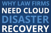 Why Law Firms Need Cloud Disaster Recovery
