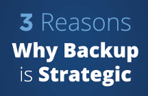 Three Reasons Why Backup is Strategic
